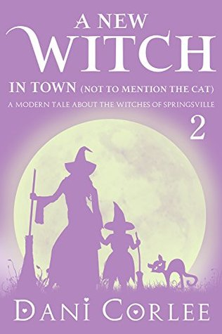 A New Witch in Town (Not to Mention the Cat) (Tale about the Witches of Springsville #2)