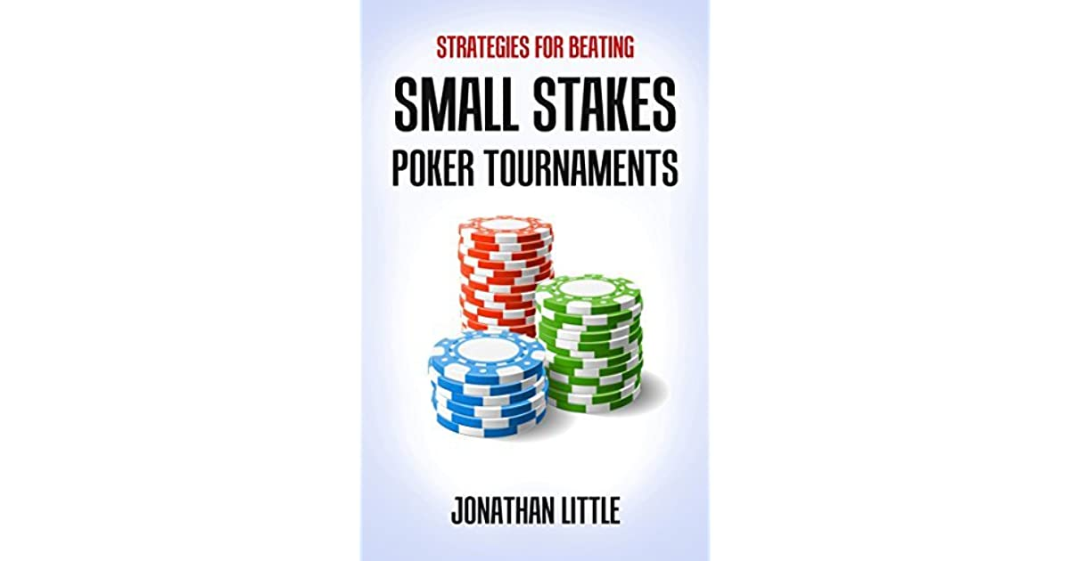 Strategies For Beating Small Stakes Poker Tournaments By Jonathan Little