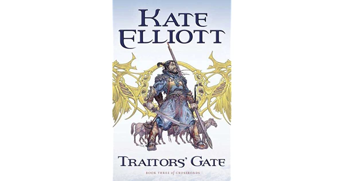 Traitors Gate Crossroads 3 By Kate Elliott