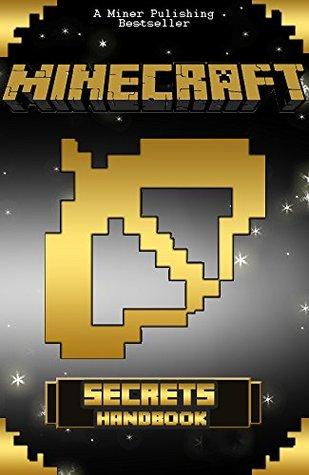 Minecraft: Minecraft Secrets: Minecraft Handbook with Over 200 Minecraft Secrets! The Only Minecraft Guide You Need! (minecraft ebooks, minecraft books for kids, minecraft books, minecraft tips)