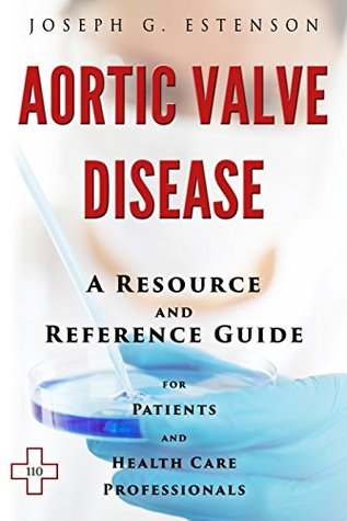 Aortic Valve Disease - A Reference Guide (BONUS DOWNLOADS) (The Hill Resource and Reference Guide Book 37)