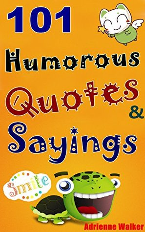 101 Humorous Quotes and Sayings: Funny Quotes and Sayings ...