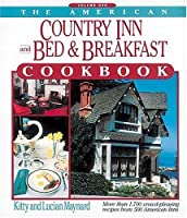 The American Country Inn and Bed & Breakfast Cookbook: More Than 1,700 Crowd-Pleasing Recipes from 500 American Inns (American Country Inn & Bed & Breakfast Cookbook)