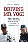 Driving Mr. Yogi: Yogi Berra, Ron Guidry, and Baseball's Greatest Gift