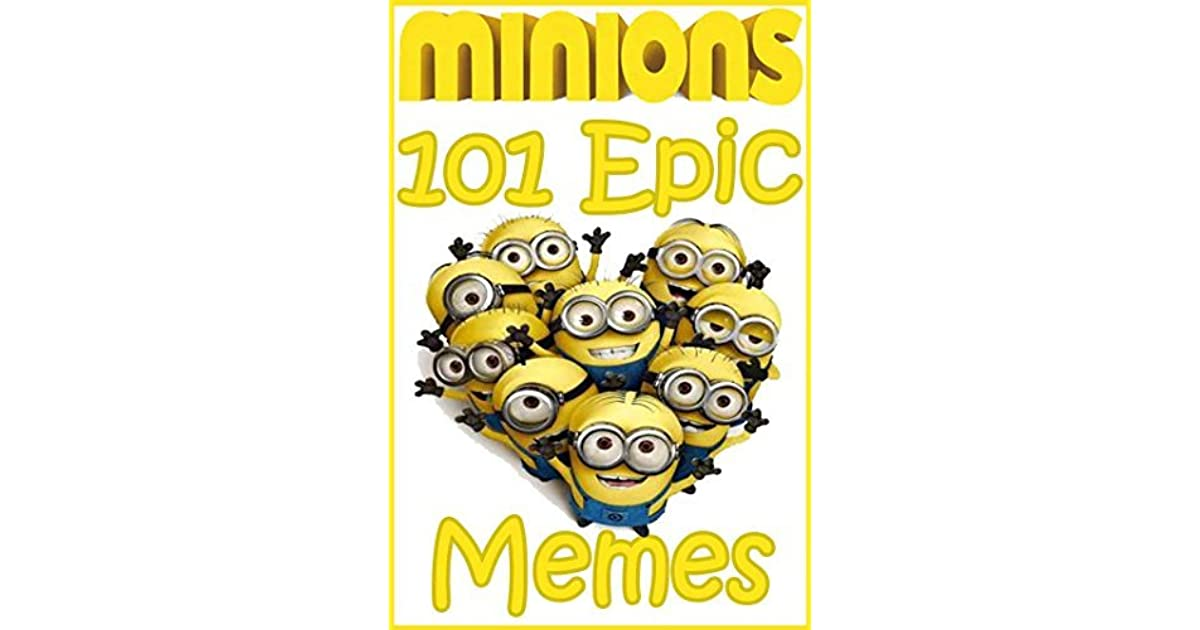 101 Epic Minion Memes Amp Funnies Plus Bonus Book By