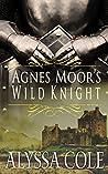 Agnes Moor's Wild Knight by Alyssa Cole