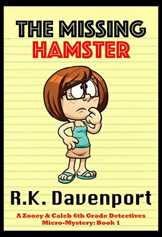 The Missing Hamster (Mystery Book for Kids Ages 6-8, 9-12, Free Stories, Bedtime Stories) (Zooey & Caleb 6th Grade Detectives)