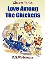 Love Among the Chickens: Revised Edition of Original Version (Classics To Go)