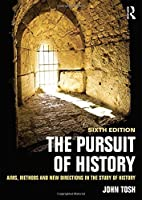 The Pursuit of History: Aims, Methods and New Directions in the Study of History