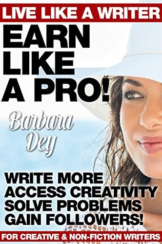 WRITING: Live Like a Writer, Earn Like a Pro! Write More, Access Creativity, Solve Problems & Gain Followers! For fiction & non-fiction writers to market & publish better stories new free world books