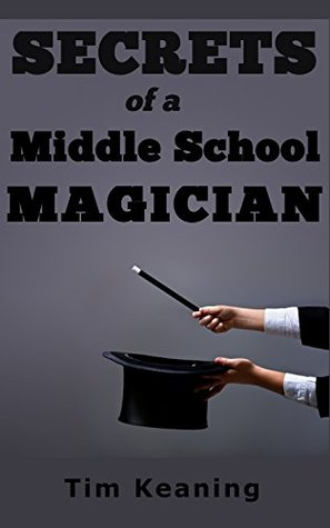 Secrets of a Middle School Magician: Tricks, Pranks, and Puzzles for Young Mischief Makers