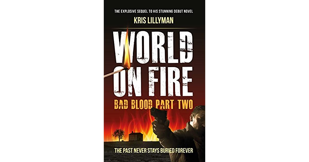 World On Fire Bad Blood Part Two By Kris Lillyman