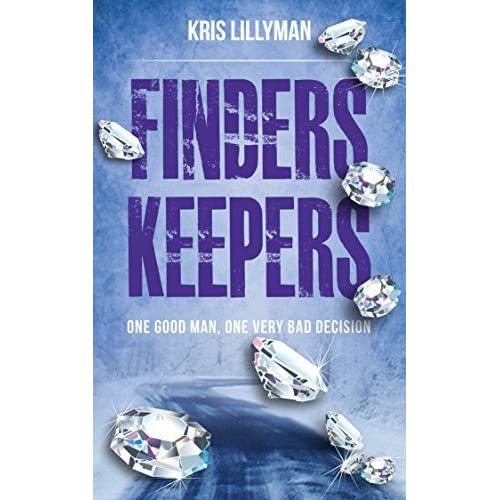 Finders Keepers One Good Man One Very Bad Decision By Kris Lillyman