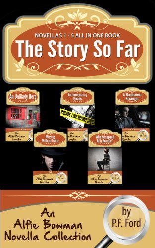 The Story So Far: Alfie Bowman Novellas 1-5 P.F. Ford