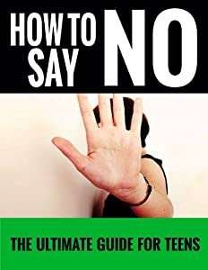 How To Say No (For Teens) (When I Say No I Feel Guilty, Self Confidence, Teen Self Help, Self Help Books for Women, Social Skills Book 1)