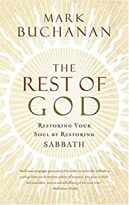 The Rest of God: Restoring Your Soul by Restoring Sabbath