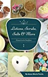 Soap Queen Lotions, Scrubs, Salts and More Projects