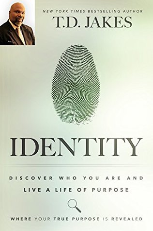 Identity: Discover Who You Are and Live a Life of Purpose by T D  Jakes