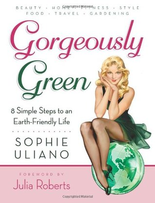 Gorgeously Green : 8 Simple Steps to an Earth-Friendly Life