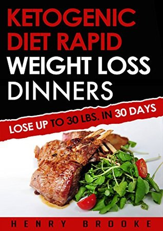 Ketogenic Diet: Rapid Weight Loss Dinners: Lose Up To 30 Lbs. In 30 Days (Free eBook with Download) (Ketogenic Diet, ketogenic diet for weight loss, ketogenic ... beginners, rapid weight loss, paleo diet)