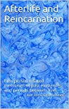 Afterlife and Reincarnation: First person related memories of past existences and periods between lives