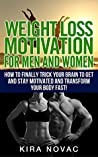 Weight Loss Motivation: for Men and Women!: How to Trick Your Brain to Get Motivated and Transform Your Body Fast (Motivational Secrets, Weight Loss Motivation, ... Self Help Book, Motivation Hacks Book 1)