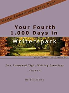 Your Fourth 1,000 Days in Writerspark: One Thousand Tight Writing Exercises, vol. 4 (1,000 Days in Writerspark: 1,000 Tight Writing Exercises)