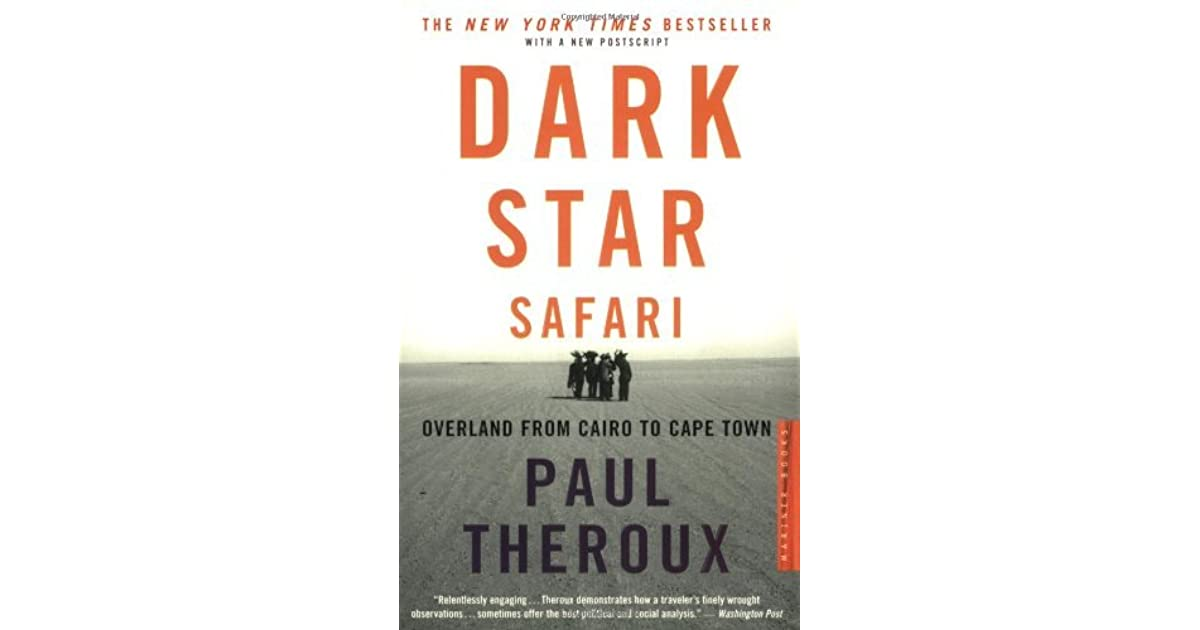 Dark Star Safari: Overland from Cairo to Cape Town by Paul