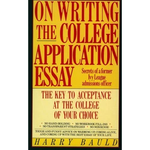 On Writing The College Application Essay The Key To Acceptance - On writing the college application essay by harry bauld