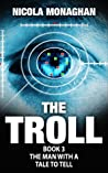 Download ebook The Troll, Book 3: The man with a tale to tell by Nicola Monaghan