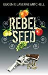Rebel Seed by Eugenie Laverne Mitchell