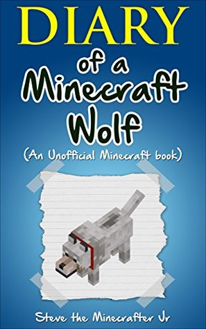 Minecraft: Diary of a Minecraft Wolf: (An Unofficial Minecraft Book) (Minecraft, Minecraft Secrets, Minecraft Stories, Minecraft Books For Kids, Minecraft Books, Minecraft Comics, Minecraft Xbox)