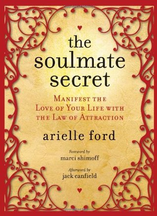 The Soulmate Secret: Manifest the Love of Your Life with the