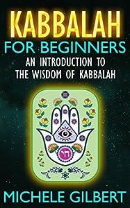 Kabbalah For Beginners: An Introduction To The Wisdom Of Kabbalah