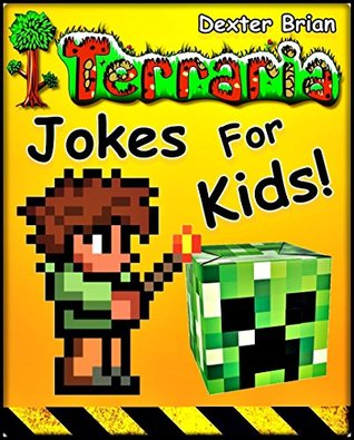 TERRARIA: Funny clean Terraria jokes and memes for Children. (Terraria, Terraria Secrets, Terraria Stories, Terraria Books For Kids, Terraria Books, Terraria Comics, Terraria Xbox)