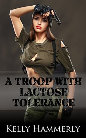 A Troop with Lactose Tolerance Kelly Hammerly