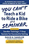 You Can't Teach a Kid to Ride a Bike at a Seminar: Sandler Training's 7-Step System for Successful Selling