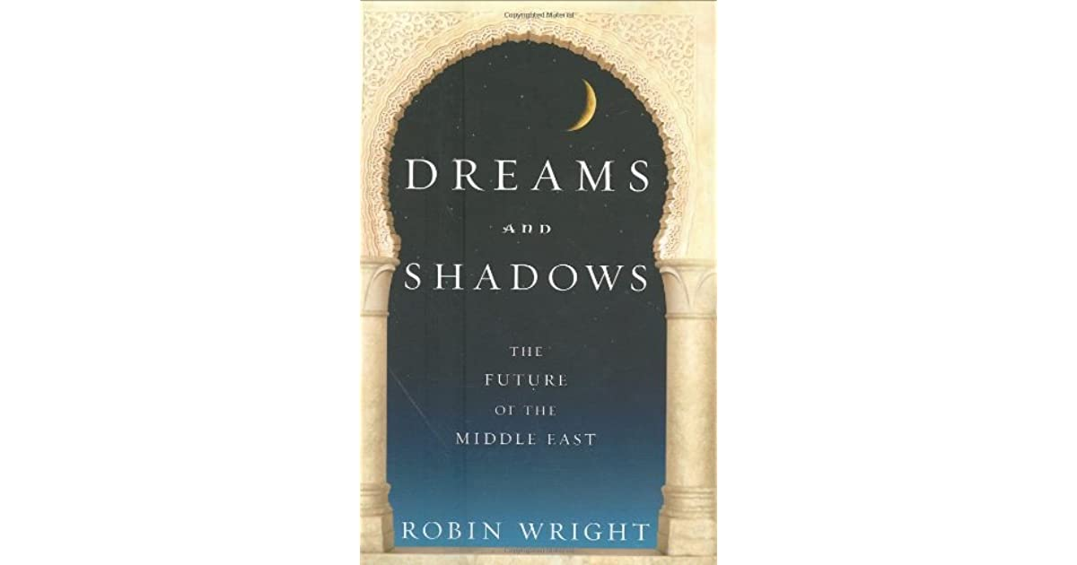 Dreams and shadows the future of the middle east by robin wright fandeluxe Epub