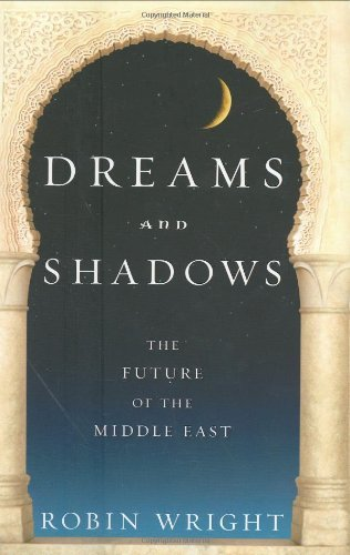 Dreams and Shadows  The Future of the Middle East