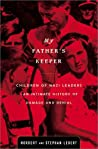 My Father's Keeper: Children of Nazi Leaders-An Intimate History of Damage and Denial