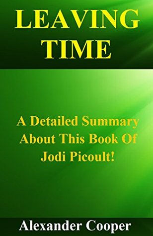 Leaving Time: A Detailed Summary About This Book Of Jodi Picoult! (Leaving Time: A Detailed Summary-- Time, Paperback, Book, Audiobook)