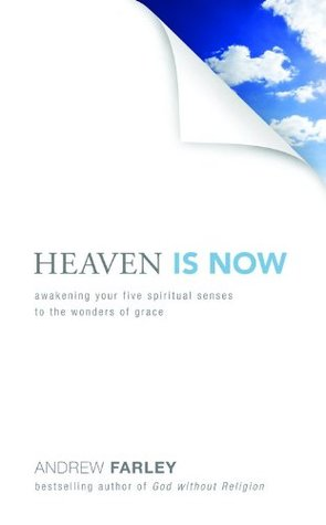 Heaven Is Now by Andrew  Farley