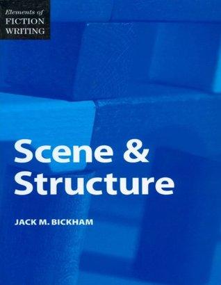 Elements of Fiction Writing - Scene & Structure by Jack M. Bickham