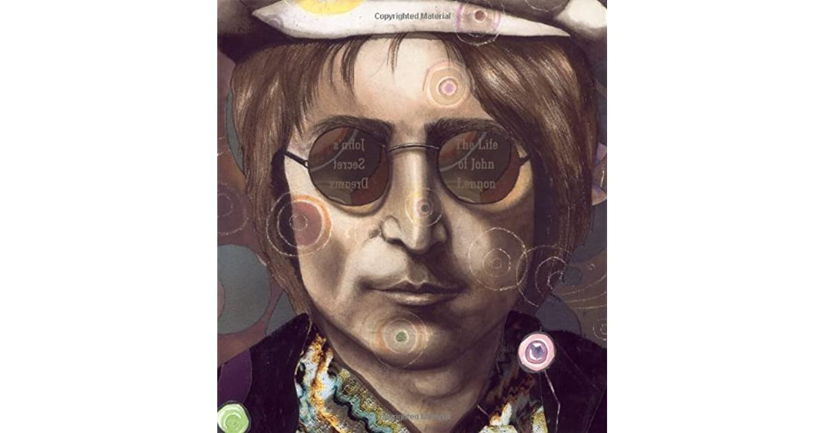 Johns Secret Dreams The Life Of John Lennon By Doreen Rappaport