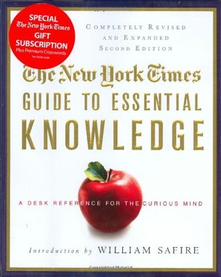 The New York Times Guide to Essential Knowledge: A Desk Reference for the Curious Mind