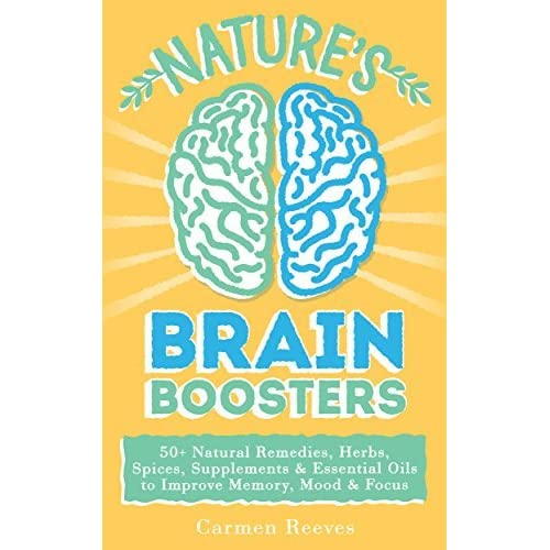 Nature's Brain Boosters: 50+ Natural Remedies, Herbs, Spices