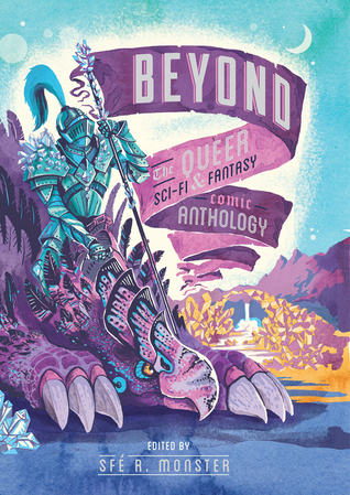 Beyond: the Queer Sci-Fi & Fantasy Comic Anthology by Sfé R. Monster