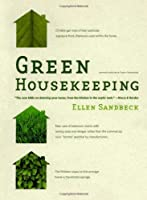 Green Housekeeping: In Which the Non-Toxic Avenger Shows You How to Improve Your Health and That of Your Family, While You Save Time, Money, and, Perhaps, Your Sanity