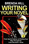 WRITING YOUR NOVEL: From Idea to Outline, to Plotting Your Way Through the 3-Act Structure + Xtras (From Amateur to Pro Book 1)
