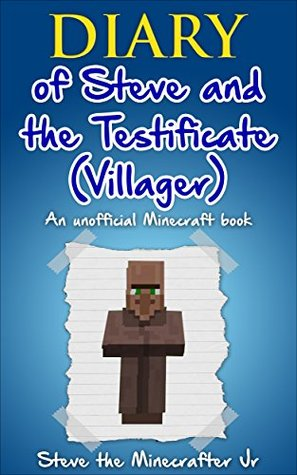 Minecraft : Diary of Steve and the Testificate (Villager): An Unofficial Minecraft Book(Minecraft, Minecraft Secrets, Minecraft Stories, Minecraft Books For Kids, Minecraft Books, Minecraft Comics)